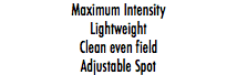 Maximum Intensity Lightweight Clean even field Adjustable Spot